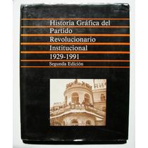 Historia Grafica Del Pri 1929-1991 Libro Mexicano 1991