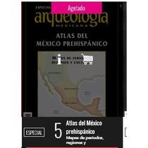 Atlas Del Mexico Prehispanico Rev.arqueología Mexicana # 5!