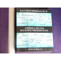 Salvador Borrego, Crónica De Una Sucesión Presidencial.