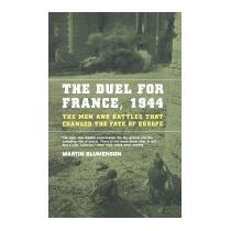 Duel For France, 1944: The Men And Battles, Martin Blumenson