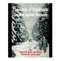 Corps Of Engineers: The War Against Germany, Alfred M Beck