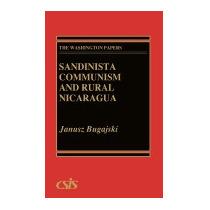 Sandinista Communism And Rural Nicaragua, Janusz Bugajski