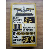 La Democracia En México-pablo Glz.casanova-popular Era-rm4
