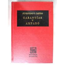 Garantías Y Amparo. 10a. Ed. 1998 Juventino V. Castro