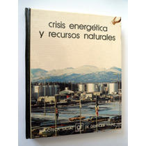 Crisis Energética Y Recursos Naturales. Biblioteca Salvat