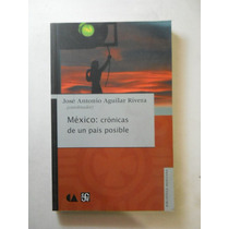Mexico Cronicas De Un Pais Posible Jose Antonio Aguilar R+