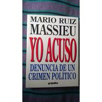 { Yo Acuso Denuncia Crimen Político - Mario Ruiz Massieu }