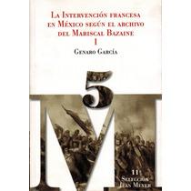 La Intervencion Francesa En Mexico Segun El Mariscal Bazaine