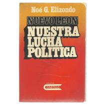 Nuevo León: Nuestra Lucha Política / Noé G. Elizondo