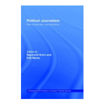 Political Journalism: New Challenges, New, Raymond Kuhn