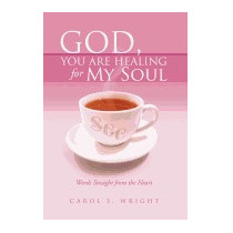 God, You Are Healing For My Soul (words, Carol S Wright