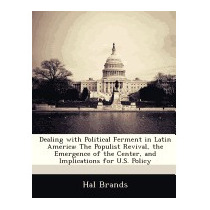Dealing With Political Ferment In Latin America:, Hal Brands