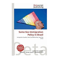 Same-sex Immigration Policy In Brazil, Lambert M Surhone