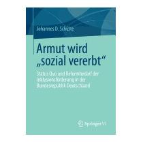 Armut Wird Sozial Vererbt: Status Quo, Johannes D Schutte