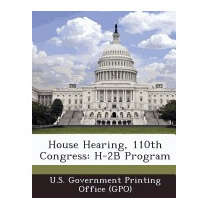 House Hearing, 110th Congress: H-2b, U S Government Printing