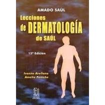 Lecciones De Dermatologia De Amado Saul