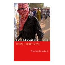 Maoists In India: Tribals Under Siege, Nirmalangshu Mukherji