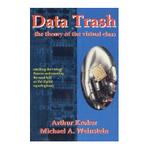 Data Trash: The Theory Of Virtual Class (new), Arthur Kroker