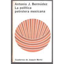 La Política Petrolera Mexicana Antonio J. Bermúdez