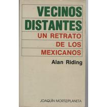 Vecinos Distantes Un Retrato De Los Mexicanos Alan Ridin.
