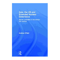 Asia, The Us And Extended Nuclear Deterrence:, Andrew Oneil