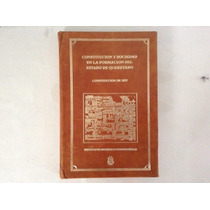 Constituciones Y Sociedad En La Formación Del Edo. Queretaro