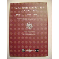 La Constitución De 1857 Y Sus Críticos - Daniel Cosío V.