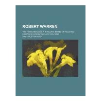 Robert Warren; The Texan Refugee. A, Samuel Houston Dixon