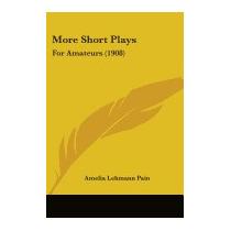 More Short Plays: For Amateurs (1908), Amelia Lehmann Pain