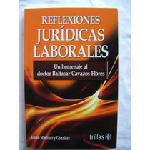 Reflexiones Jurídicas Laborales. Homenaje Al Dr. B. Cavazos