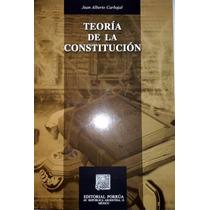 Teoria De La Constitución - Juan Alberto Carbajal