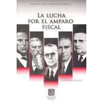 La Lucha Por El Amparo Fiscal - Genaro David Gongora Pimente
