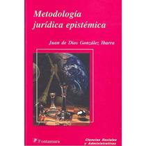 Metodologia Juridica Epistemica - Juan De Dios Gonzalez Ibar
