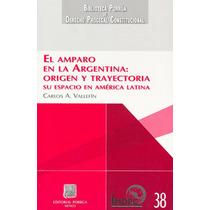 El Amparo En La Argentina: Origen Y Trayectoria - Carlos A.