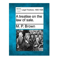 Treatise On The Law Of Sale., M P Brown