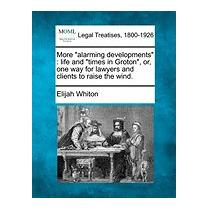 More Alarming Developments : Life And Times, Elijah Whiton