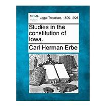 Studies In The Constitution Of Iowa., Carl Herman Erbe