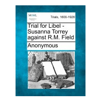 Trial For Libel - Susanna Torrey Against R.m., Anonymous