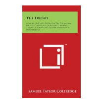 Friend: A Series Of Essays To Aid, Samuel Taylor Coleridge