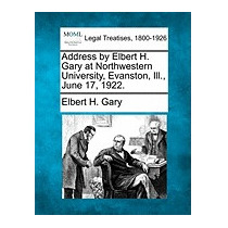 Address By Elbert H. Gary At Northwestern, Elbert H Gary
