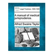 Manual Of Medical Jurisprudence., Alfred Swaine Taylor