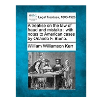 Treatise On The Law Of Fraud And, William Williamson Kerr