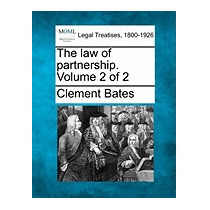 Law Of Partnership. Volume 2 Of 2, Clement Bates