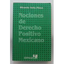 Nociones De Derecho Positivo Mexicano / Ricardo Soto Pérez