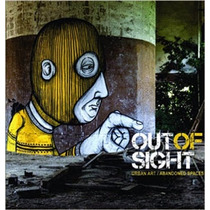 Libro Out Of Sight: Urban Art / Abandoned Spaces