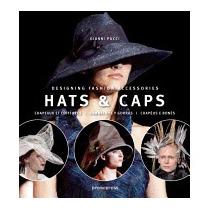 Hats & Caps: Designing Fashion Accessories, Gianni Pucci