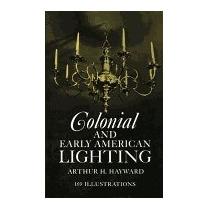 Libro Colonial And Early American Lighting, Arthur H Hayward