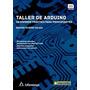 Taller De Arduino - Un Enfoque Práctico Para Principiantes