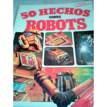 50 Hechos Sobre Robots Libro Vbf