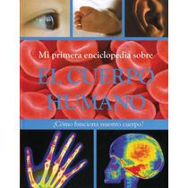 Mi Primer Enciclopedia Sobre El Cuerpo Humano (new)